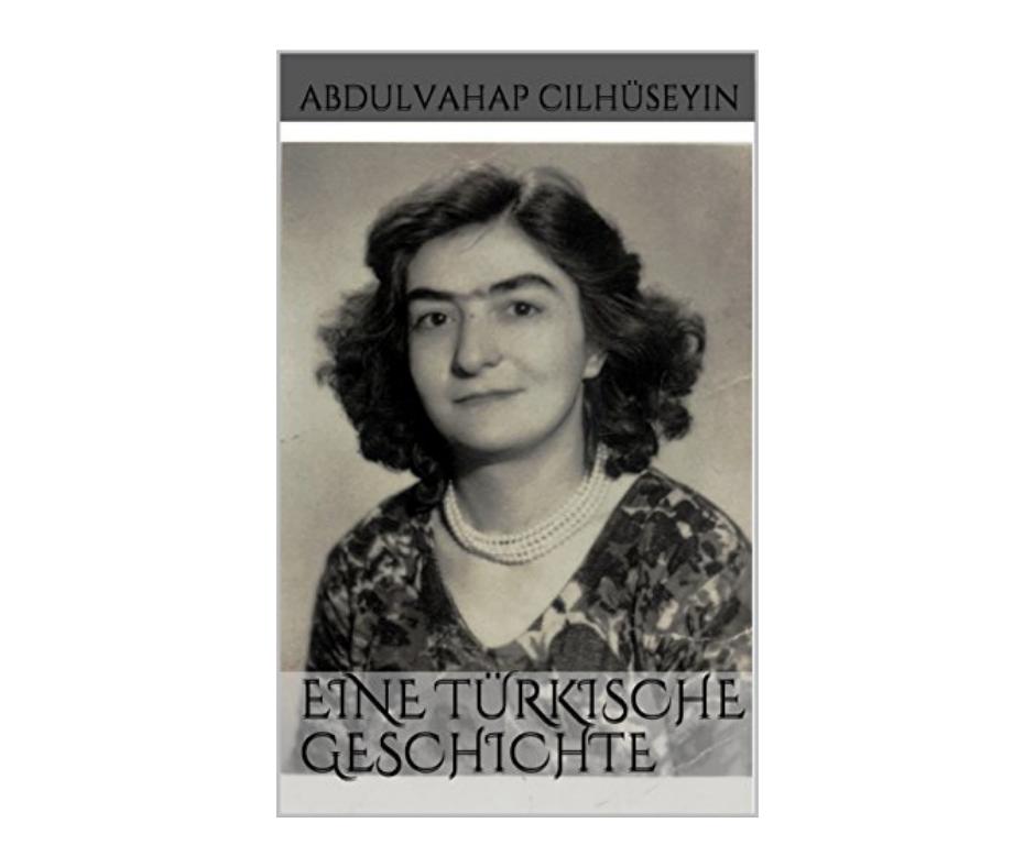 """Die Geschichte von Saliha Kartag. Cover des Buches """"Eine türkische Geschichte"""" von Abdulvahap Cilhüseyin"""